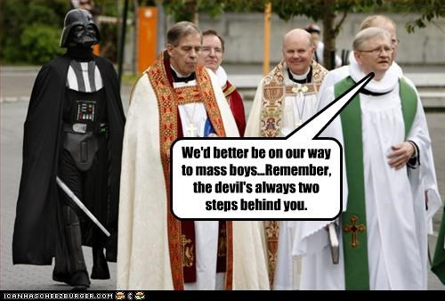 We'd better be on our way to mass boys...Remember, the devil's always two steps behind you.
