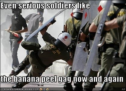 Even serious soldiers like  the banana peel gag now and again