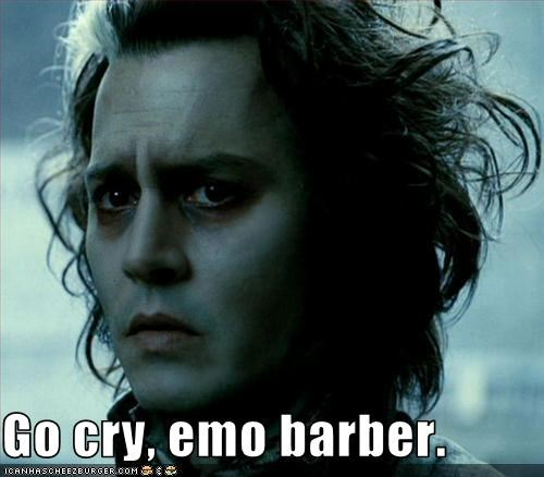 Go cry, emo barber.