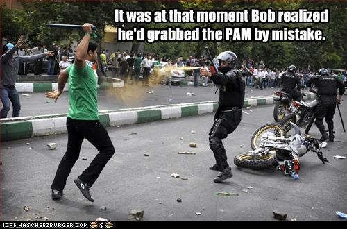 It was at that moment Bob realized he'd grabbed the PAM by mistake.