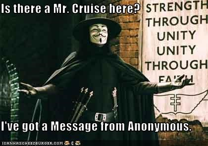 Is there a Mr. Cruise here?  I've got a Message from Anonymous.