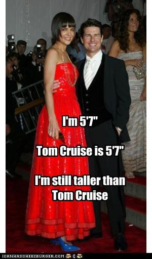 "I'm 5'7""  Tom Cruise is 5'7""  I'm still taller than Tom Cruise"