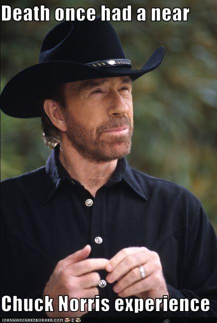 Death once had a near  Chuck Norris experience