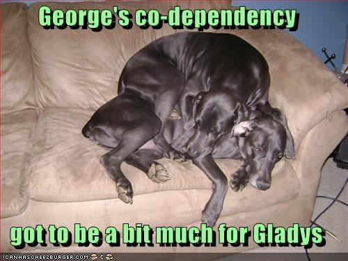 George's co-dependency  got to be a bit much for Gladys