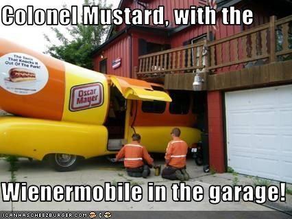 Colonel Mustard, with the  Wienermobile in the garage!