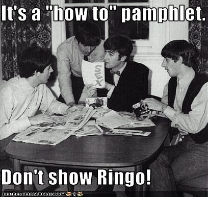 "It's a ""how to"" pamphlet.  Don't show Ringo!"