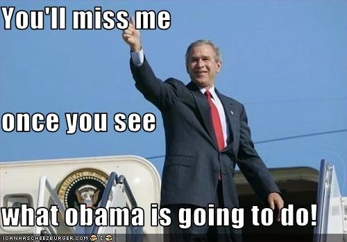 You'll miss me once you see what obama is going to do!