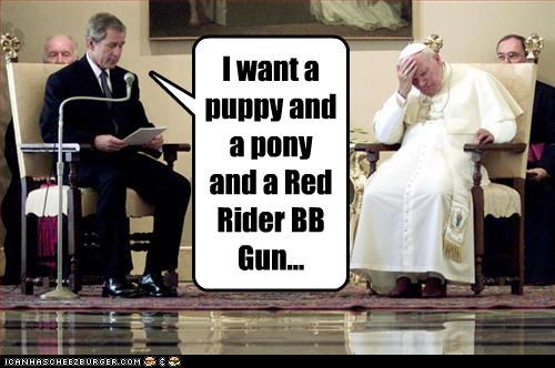 I want a puppy and a pony and a Red Rider BB Gun...