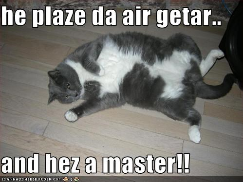 he plaze da air getar..  and hez a master!!