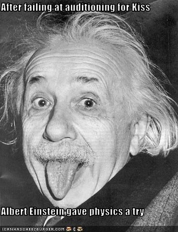 After failing at auditioning for Kiss  Albert Einstein gave physics a try
