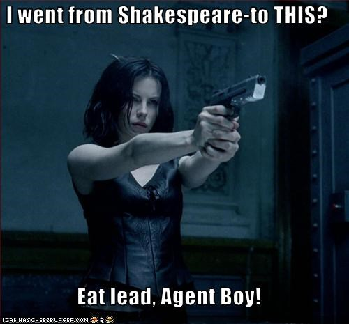 I went from Shakespeare-to THIS?  Eat lead, Agent Boy!