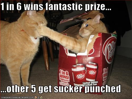 1 in 6 wins fantastic prize...  ...other 5 get sucker punched