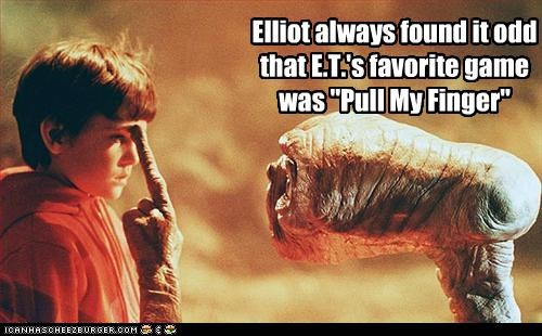 "Elliot always found it odd that E.T.'s favorite game was ""Pull My Finger"""
