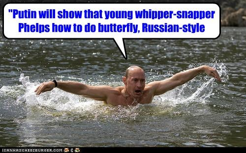 """Putin will show that young whipper-snapper Phelps how to do butterfly, Russian-style"