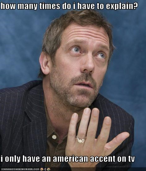 accent,american,House MD,hugh laurie,sexy Brits