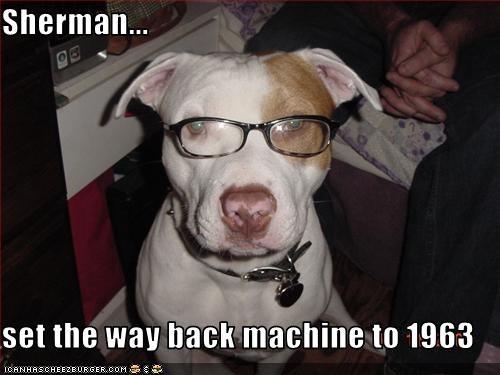 Sherman...  set the way back machine to 1963
