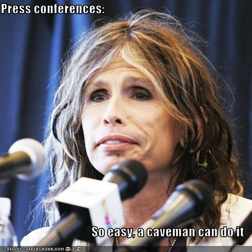 Press conferences:  So easy, a caveman can do it