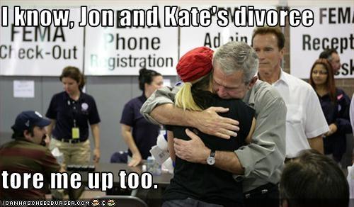 I know, Jon and Kate's divorce  tore me up too.