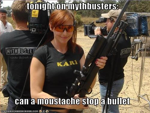 tonight on mythbusters:  can a moustache stop a bullet