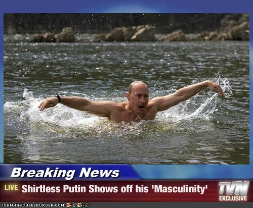 Breaking News - Shirtless Putin Shows off his 'Masculinity'