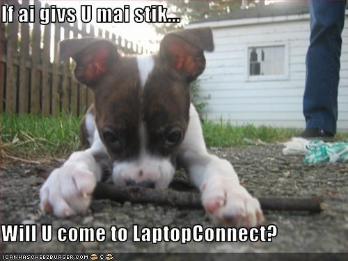 If ai givs U mai stik...  Will U come to LaptopConnect?