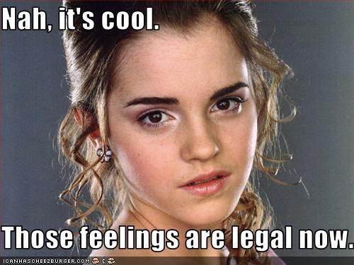 Nah, it's cool.  Those feelings are legal now.