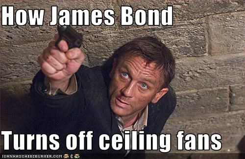 How James Bond  Turns off ceiling fans