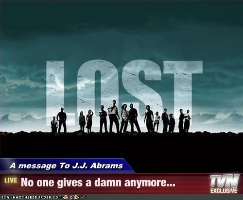 A message To J.J. Abrams - No one gives a damn anymore...