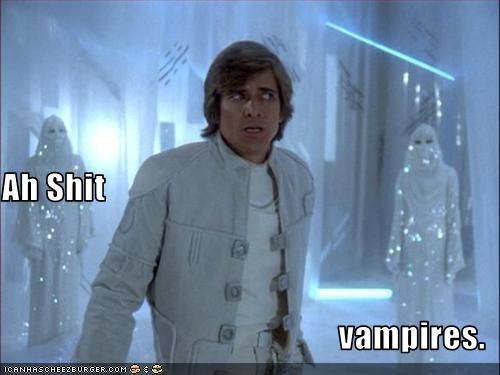 Ah sh*t vampires.