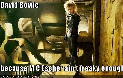 David Bowie  because M C Escher ain't freaky enough