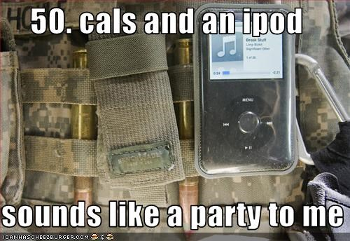 50. cals and an ipod  sounds like a party to me