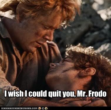 I wish I could quit you, Mr. Frodo