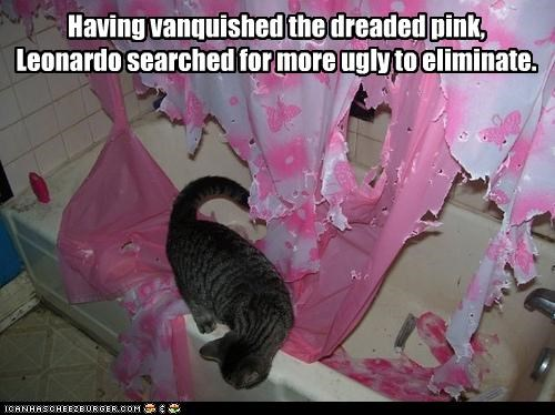 Having vanquished the dreaded pink, Leonardo searched for more ugly to eliminate.