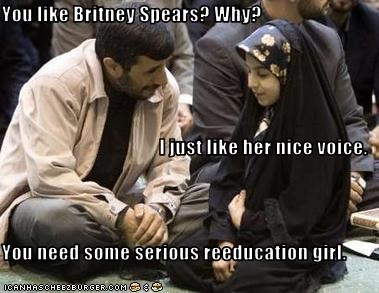You like Britney Spears? Why?  I just like her nice voice.                        You need some serious reeducation girl.