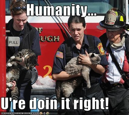 Humanity...  U're doin it right!