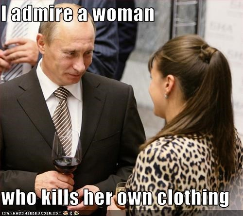 I admire a woman  who kills her own clothing