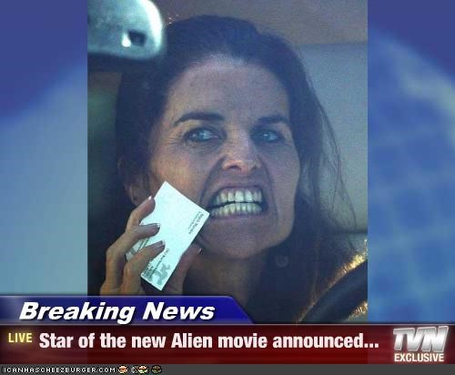 Breaking News - Star of the new Alien movie announced...