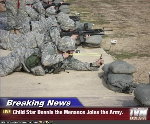 Breaking News - Child Star Dennis the Menance Joins the Army.