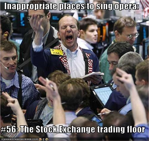 Inappropriate places to sing opera:  #56: The Stock Exchange trading floor