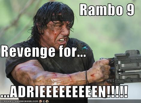 Rambo 9 Revenge for... ...ADRIEEEEEEEEEN!!!!!