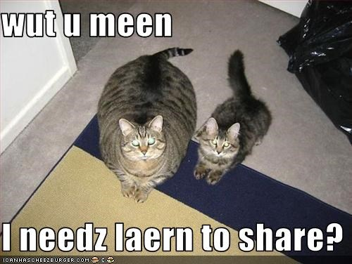 wut u meen  I needz laern to share?