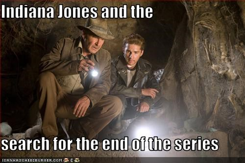 Indiana Jones and the   search for the end of the series