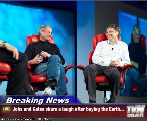 Breaking News - Jobs and Gates share a laugh after buying the Earth...