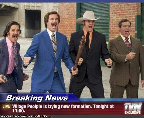 Breaking News - Village Peolple is trying new formation. Tonight at 11:00.