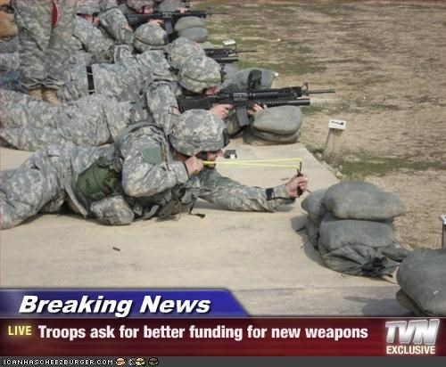 Breaking News - Troops ask for better funding for new weapons