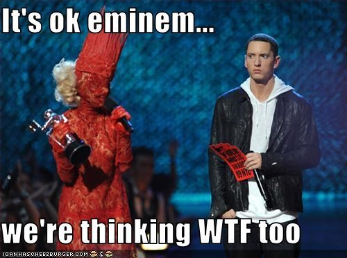 It's ok eminem...  we're thinking WTF too