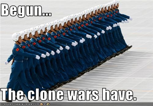 Begun...  The clone wars have.