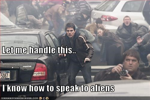 Let me handle this..  I know how to speak to aliens