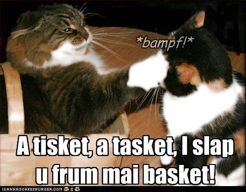 A tisket, a tasket, I slap u frum mai basket!