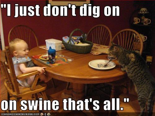 """""""I just don't dig on   on swine that's all."""""""